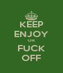 KEEP ENJOY OR FUCK OFF - Personalised Poster A4 size