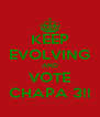 KEEP EVOLVING AND VOTE CHAPA 3!! - Personalised Poster A4 size