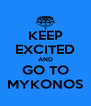 KEEP EXCITED AND GO TO MYKONOS - Personalised Poster A4 size