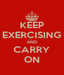 KEEP EXERCISING AND CARRY ON - Personalised Poster A4 size
