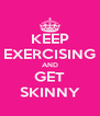 KEEP EXERCISING AND GET SKINNY - Personalised Poster A4 size
