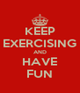 KEEP EXERCISING AND HAVE FUN - Personalised Poster A4 size