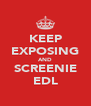 KEEP EXPOSING AND SCREENIE EDL - Personalised Poster A4 size