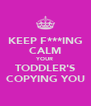 KEEP F***ING CALM YOUR TODDLER'S COPYING YOU - Personalised Poster A4 size