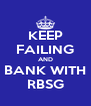 KEEP FAILING AND BANK WITH RBSG - Personalised Poster A4 size