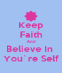 Keep Faith And Believe In  You`re Self - Personalised Poster A4 size