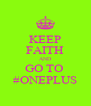 KEEP FAITH AND GO TO  #ONEPLUS - Personalised Poster A4 size