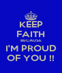 KEEP FAITH BECAUSE I'M PROUD OF YOU !! - Personalised Poster A4 size