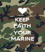 KEEP FAITH IN YOUR MARINE - Personalised Poster A4 size