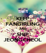 KEEP FANGIRLING AND SHIP JEONGCHEOL - Personalised Poster A4 size