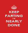KEEP FARTING I'M NEARLY DONE - Personalised Poster A4 size
