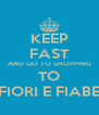 KEEP FAST AND GO TO SHOPPING TO FIORI E FIABE - Personalised Poster A4 size