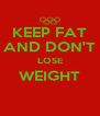 KEEP FAT AND DON'T LOSE WEIGHT  - Personalised Poster A4 size