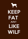 KEEP FAT  JUST  LIKE WILF - Personalised Poster A4 size
