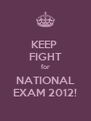 KEEP  FIGHT for NATIONAL EXAM 2012! - Personalised Poster A4 size