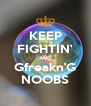KEEP FIGHTIN' AND Gfreakn'G NOOBS - Personalised Poster A4 size