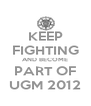 KEEP FIGHTING AND BECOME PART OF UGM 2012 - Personalised Poster A4 size