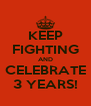 KEEP FIGHTING AND CELEBRATE 3 YEARS! - Personalised Poster A4 size