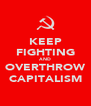 KEEP FIGHTING AND OVERTHROW CAPITALISM - Personalised Poster A4 size