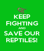 KEEP FIGHTING AND SAVE OUR REPTILES! - Personalised Poster A4 size