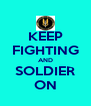 KEEP FIGHTING AND SOLDIER ON - Personalised Poster A4 size
