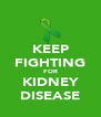 KEEP FIGHTING FOR KIDNEY DISEASE - Personalised Poster A4 size