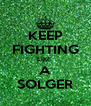 KEEP FIGHTING LIKE  A SOLGER - Personalised Poster A4 size