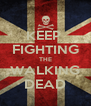 KEEP  FIGHTING THE WALKING DEAD - Personalised Poster A4 size