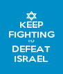 KEEP FIGHTING TO DEFEAT ISRAEL - Personalised Poster A4 size