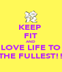 KEEP  FIT AND LOVE LIFE TO THE FULLEST!! - Personalised Poster A4 size