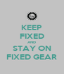 KEEP FIXED AND STAY ON FIXED GEAR - Personalised Poster A4 size