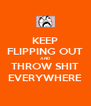 KEEP FLIPPING OUT AND THROW SHIT EVERYWHERE - Personalised Poster A4 size