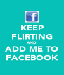 KEEP FLIRTING AND ADD ME TO FACEBOOK - Personalised Poster A4 size