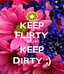 KEEP FLIRTY NOT KEEP DIRTY ;) - Personalised Poster A4 size
