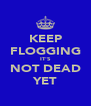 KEEP FLOGGING IT'S NOT DEAD YET - Personalised Poster A4 size
