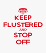 KEEP FLUSTERED AND STOP OFF - Personalised Poster A4 size