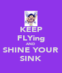 KEEP FLYing AND SHINE YOUR SINK - Personalised Poster A4 size