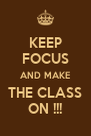 KEEP FOCUS AND MAKE THE CLASS ON !!! - Personalised Poster A4 size