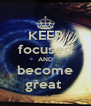 KEEP focused AND become great  - Personalised Poster A4 size
