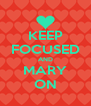 KEEP FOCUSED AND MARY ON - Personalised Poster A4 size