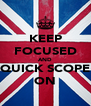 KEEP FOCUSED AND QUICK SCOPE ON - Personalised Poster A4 size