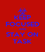 KEEP FOCUSED AND STAY ON TASK - Personalised Poster A4 size