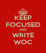 KEEP FOCUSED AND WRITE WOC - Personalised Poster A4 size