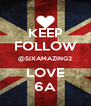 KEEP FOLLOW @SIXAMAZING2 LOVE 6A - Personalised Poster A4 size