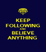 KEEP FOLLOWING AND BELIEVE ANYTHING - Personalised Poster A4 size