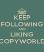 KEEP FOLLOWING AND LIKING COPYWORLD - Personalised Poster A4 size