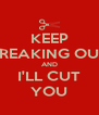 KEEP FREAKING OUT AND I'LL CUT YOU - Personalised Poster A4 size