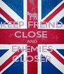 KEEP FREIND CLOSE  AND ENEMIES CLOSER - Personalised Poster A4 size