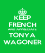 KEEP FRENCH AND APPRECIATE TONYA WAGONER - Personalised Poster A4 size