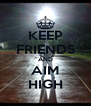 KEEP FRIENDS AND AIM HIGH - Personalised Poster A4 size